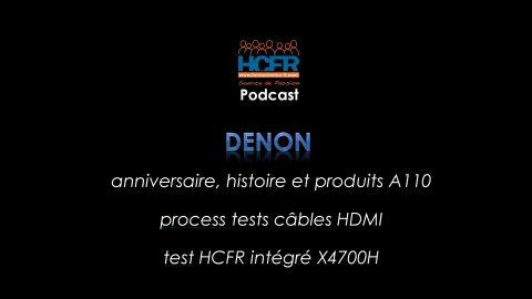 Podcast HCFR : Denon, les produits A110, le process tests câbles HDMI, test HCFR X4700H