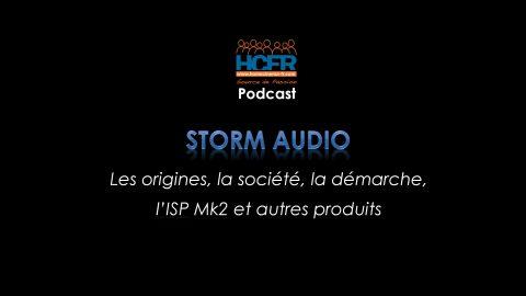 Podcast HCFR : Storm Audio, les origines, la société, la démarche, l'ISP Mk2 et autres produits