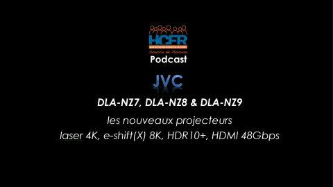 Podcast HCFR : JVC, les nouveaux projecteurs laser DLA-NZ7, NZ8, NZ9
