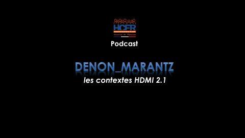 Podcast HCFR : Denon_Marantz, les contextes HDMI 2.1
