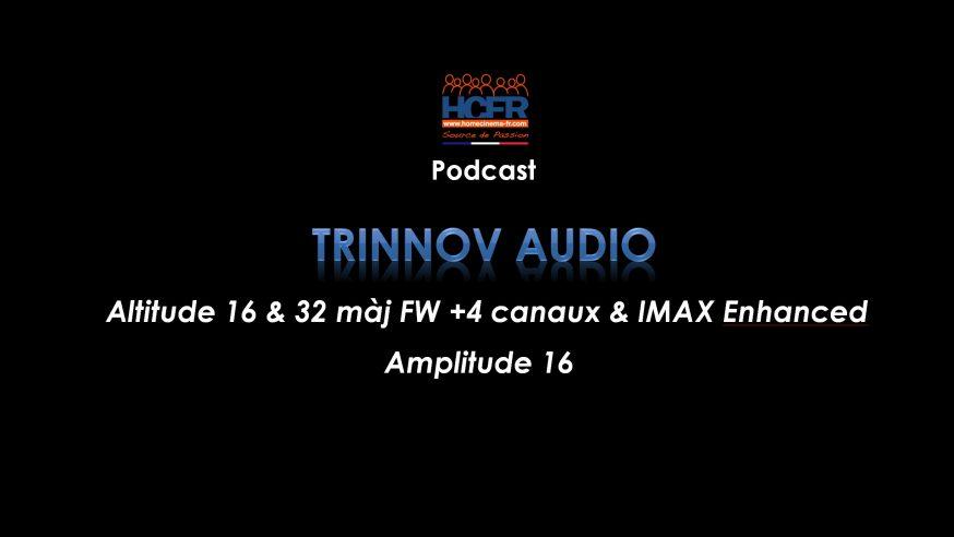 Podcast HCFR : Trinnov Altitude 16 & 32 màj FW +4 canaux, IMAX Enhanced & Amplitude 16