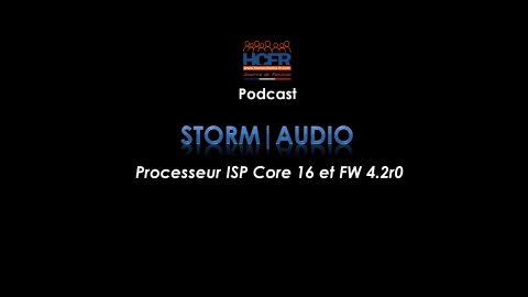 Podcast HCFR : Storm|Audio, ISP Core 16 et FW 4.2r0